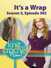 Knit and Crochet Now! Season 3, Episode 302: It's a Wrap