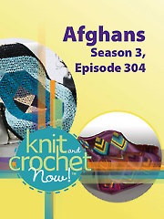 Knit and Crochet Now! Season 3, Episode 304: Afghans