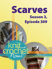 Knit and Crochet Now! Season 3, Episode 309: Scarves