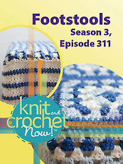 Knit and Crochet Now! Season 3, Episode 311: Footstools