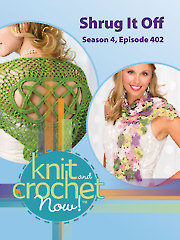 Knit and Crochet Now! Season 4, Episode 402: Shrug It Off