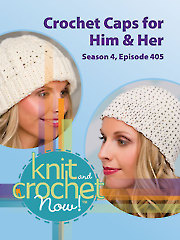 Knit and Crochet Now! Season 4, Episode 405: Crochet Caps for Him & Her