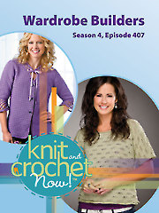 Knit and Crochet Now! Season 4, Episode 407: Wardrobe Builders