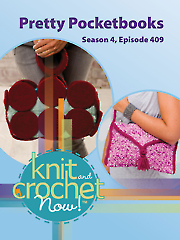 Knit and Crochet Now! Season 4, Episode 409: Pretty Pocketbooks