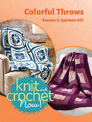 Knit and Crochet Now! Season 5, Episode 501: Colorful Throws