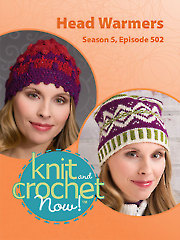 Knit and Crochet Now! Season 5, Episode 502: Head Warmers