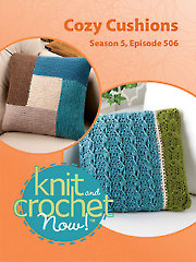 Knit and Crochet Now! Season 5, Episode 506: Cozy Cushions