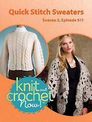 Knit and Crochet Now! Season 5, Episode 511: Quick Stitch Sweaters