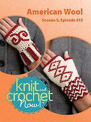 Knit and Crochet Now! Season 5, Episode 512: American Wool