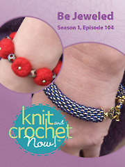 Knit and Crochet Now! Season 1, Episode 104: Be Jewelled