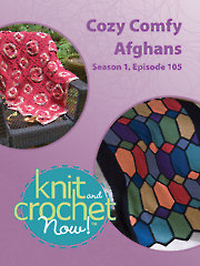 Knit and Crochet Now! Season 1, Episode 105: Cozy, Comfy Afghans