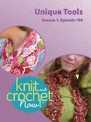 Knit and Crochet Now! Season 1, Episode 106: Unique Tools