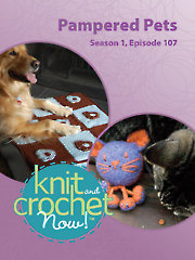 Knit and Crochet Now! Season 1, Episode 107: Pampered Pets