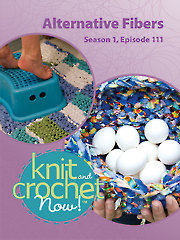 Knit and Crochet Now! Season 1, Episode 111: Alternative Fibers