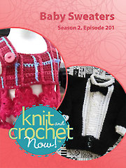 Knit and Crochet Now! Season 2, Episode 201: Baby Sweaters