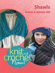 Knit and Crochet Now! Season 2, Episode 202: Shawls