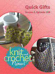 Knit and Crochet Now! Season 2, Episode 208: Quick Gifts