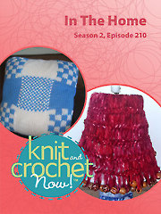Knit and Crochet Now! Season 2, Episode 210: In The Home