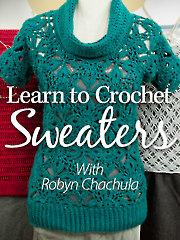 Learn to Crochet Sweaters: Raglan, Top-Down & Motif