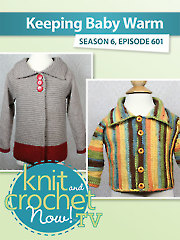 Knit and Crochet Now! Season 6: Keeping Baby Warm