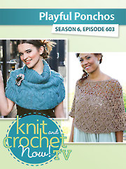 Knit and Crochet Now! Season 6: Playful Ponchos
