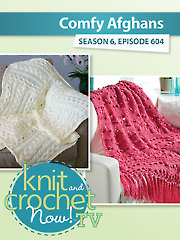 Knit and Crochet Now! Season 6: Comfy Afghans