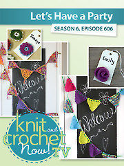 Knit and Crochet Now! Season 6: Let's Have a Party
