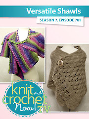 Knit and Crochet Now! Season 7: Versatile Shawls