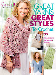Great Yarns, Great Styles to Crochet
