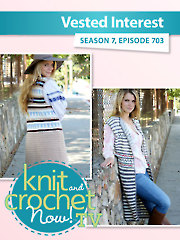 Knit and Crochet Now! Season 7: Vested Interest