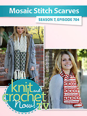 Knit and Crochet Now! Season 7: Mosaic Stitch Scarves