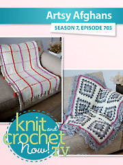Knit and Crochet Now! Season 7: Artsy Afghans
