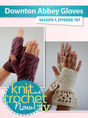 Knit and Crochet Now! Season 7: Downton Abbey Gloves