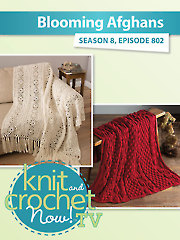 Knit and Crochet Now! Season 8: Blooming Afghans