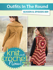 Knit and Crochet Now! Season 8: Outfits in the Round