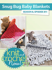 Knit and Crochet Now! Season 8: Snug Bug Baby Blankets