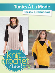 Knit and Crochet Now! Season 8: Tunics a la Mode