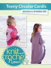 Knit and Crochet Now! Season 9: Teeny Circular Cardis