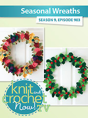 Knit and Crochet Now! Season 9: Seasonal Wreath