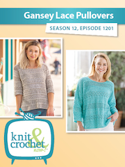 Knit and Crochet Now! Season 12, Episode 1201: Gansey Lace Pullovers