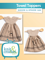 Knit and Crochet Now Season 12: 1208 Towel Toppers