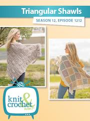 Knit and Crochet Now Season 12: 1212 Triangular Shawls