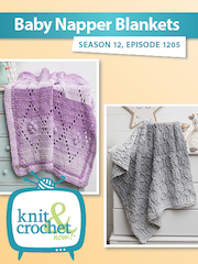 Knit and Crochet Now! Season 12, Episode 1205: Baby Napper Blankets