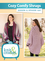 Knit and Crochet Now! Season 12, Episode 1207: Cozy Comfy Shrugs