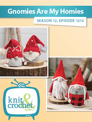 Knit and Crochet Now Season 12: 1213 Gnomies Are My Homies