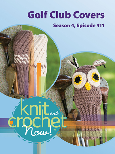 Knit And Crochet Now Season 4 Episode 411 Golf Club Covers