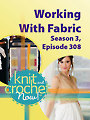 Knit and Crochet Now! Season 3, Episode 308: Working With Fabric