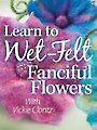 Learn to Wet Felt Fanciful Flowers