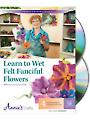 Learn to Wet Felt Fanciful Flowers Class DVD