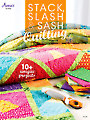 Stack, Slash & Sash Quilting
